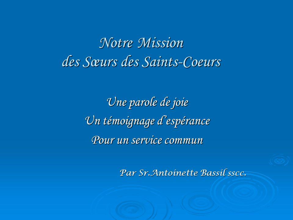 Quelques traits de la spiritualité des Saints-Coeurs a) Les Sœurs des Saints-cœurs considèrent que « tout effort accompli pour rendre lhomme plus humain et plus fraternel est avènement du Royaume….