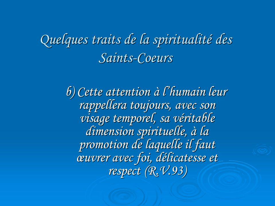 Quelques traits de la spiritualité des Saints-Coeurs c) « le fait quelles vivent dans un milieu caractérisé par la diversité déthnies et de confessions religieuses est un appel à être tout à tous sans distinction de religion et de nationalité »( R.V.7)