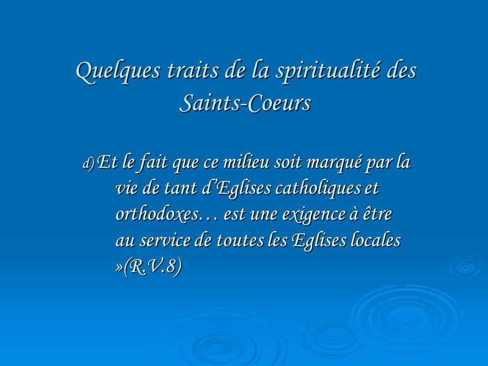 Quelques traits de la spiritualité des Saints-Coeurs d) Et le fait que ce milieu soit marqué par la vie de tant dEglises catholiques et orthodoxes… es