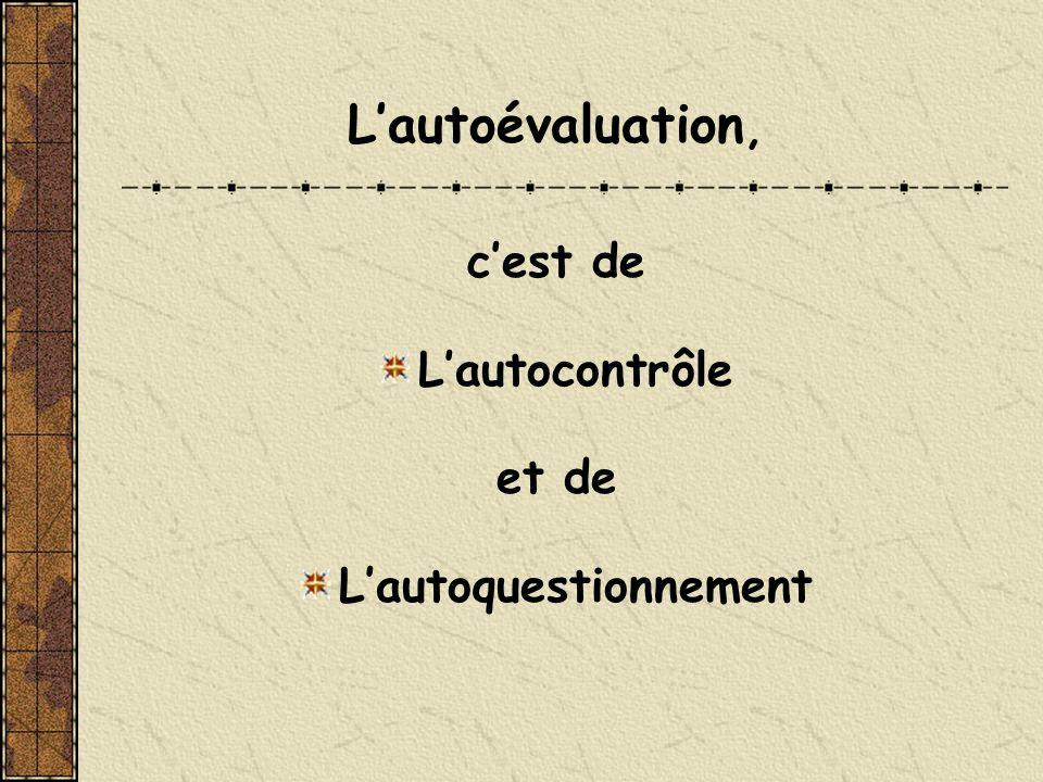 Lautoévaluation, cest de Lautocontrôle et de Lautoquestionnement