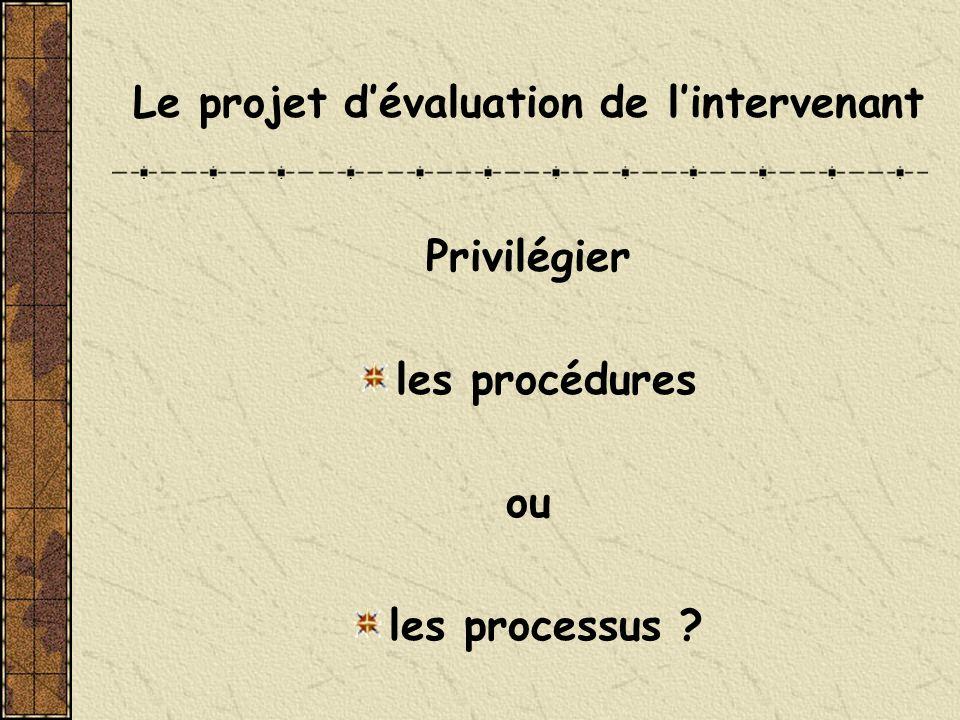 Le projet dévaluation de lintervenant Privilégier les procédures ou les processus ?