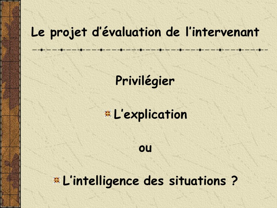 Le projet dévaluation de lintervenant Privilégier Lexplication ou Lintelligence des situations ?