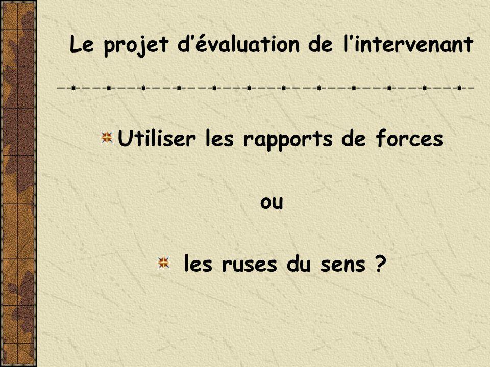 Le projet dévaluation de lintervenant Utiliser les rapports de forces ou les ruses du sens ?
