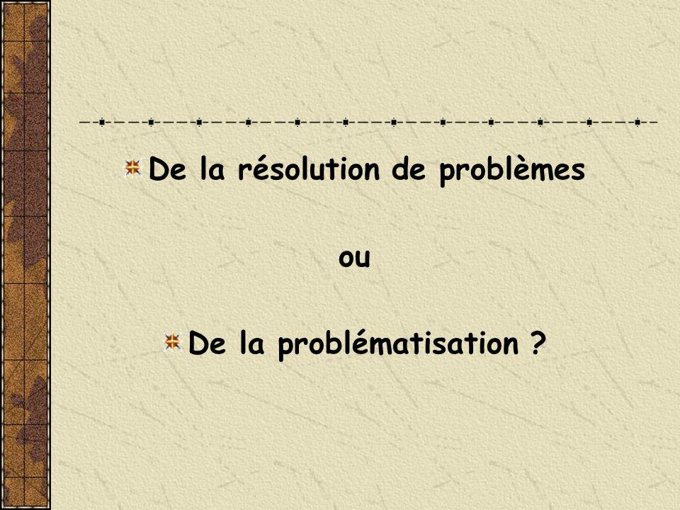De la résolution de problèmes ou De la problématisation ?