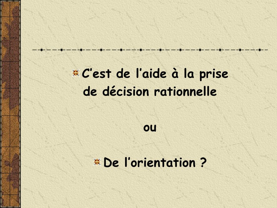 Cest de laide à la prise de décision rationnelle ou De lorientation ?