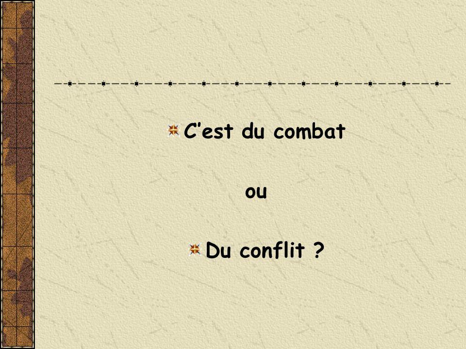 Cest du combat ou Du conflit ?