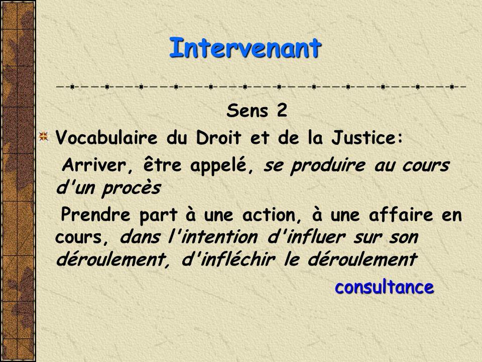 Sens 2 Vocabulaire du Droit et de la Justice: Arriver, être appelé, se produire au cours d'un procès Prendre part à une action, à une affaire en cours