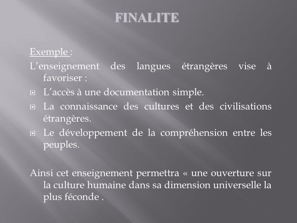 Exemple : Lenseignement des langues étrangères vise à favoriser : Laccès à une documentation simple. La connaissance des cultures et des civilisations