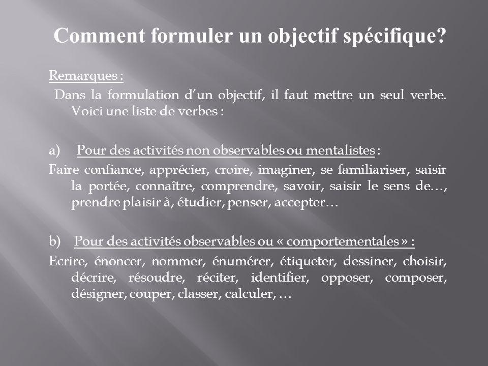 Remarques : Dans la formulation dun objectif, il faut mettre un seul verbe. Voici une liste de verbes : a) Pour des activités non observables ou menta