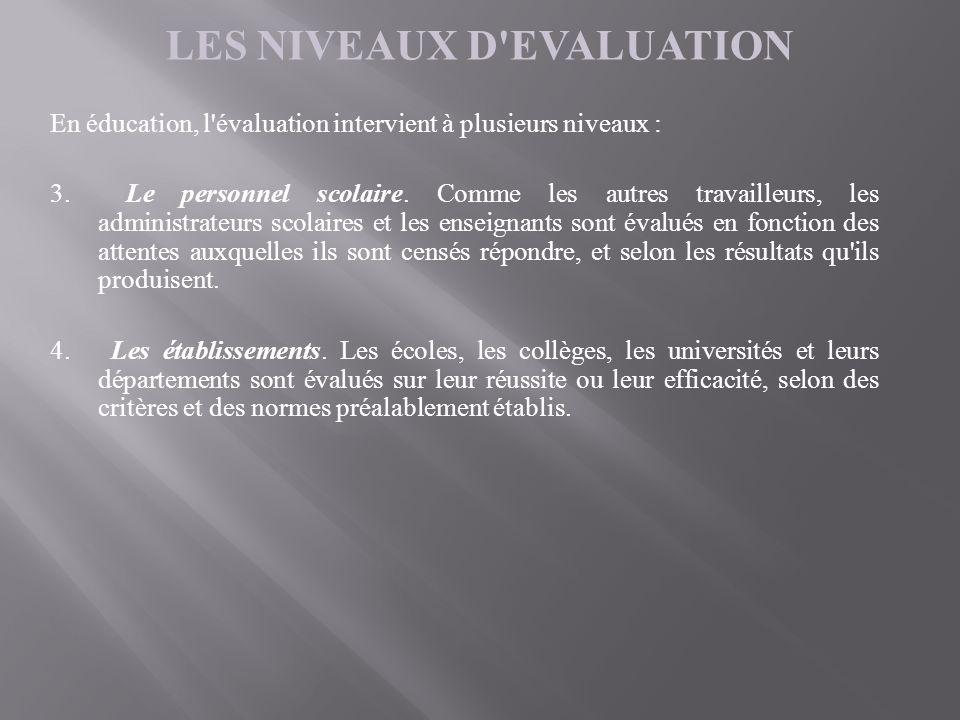 LES NIVEAUX D'EVALUATION En éducation, l'évaluation intervient à plusieurs niveaux : 3. Le personnel scolaire. Comme les autres travailleurs, les admi