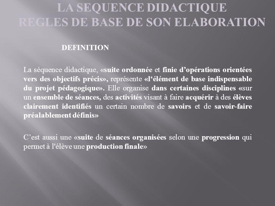 DEFINITION La séquence didactique, «suite ordonnée et finie dopérations orientées vers des objectifs précis», représente «lélément de base indispensab