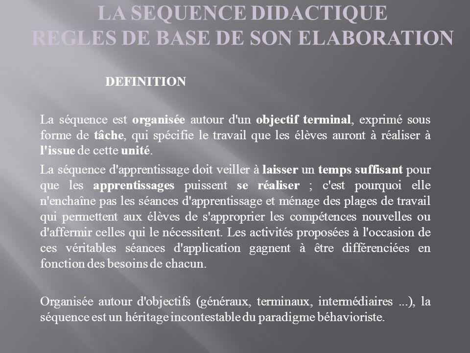 LA SEQUENCE DIDACTIQUE REGLES DE BASE DE SON ELABORATION DEFINITION La séquence est organisée autour d'un objectif terminal, exprimé sous forme de tâc