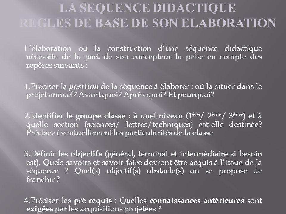 Lélaboration ou la construction dune séquence didactique nécessite de la part de son concepteur la prise en compte des repères suivants : 1.Préciser l