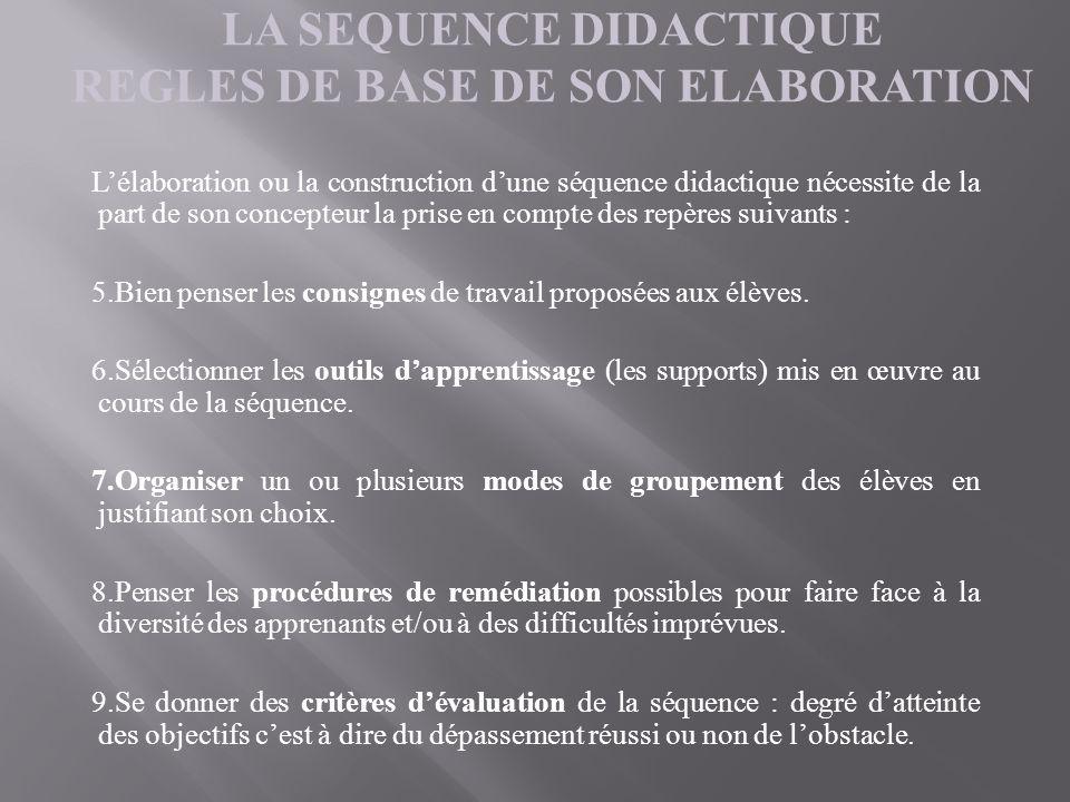LA SEQUENCE DIDACTIQUE REGLES DE BASE DE SON ELABORATION Lélaboration ou la construction dune séquence didactique nécessite de la part de son concepte