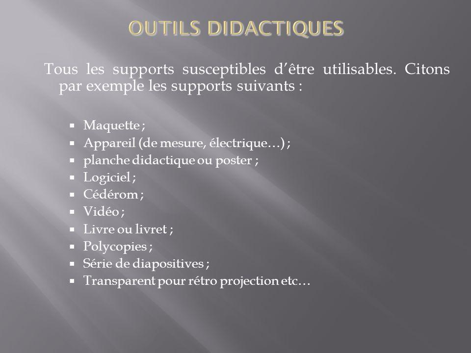 Tous les supports susceptibles dêtre utilisables. Citons par exemple les supports suivants : Maquette ; Appareil (de mesure, électrique…) ; planche di