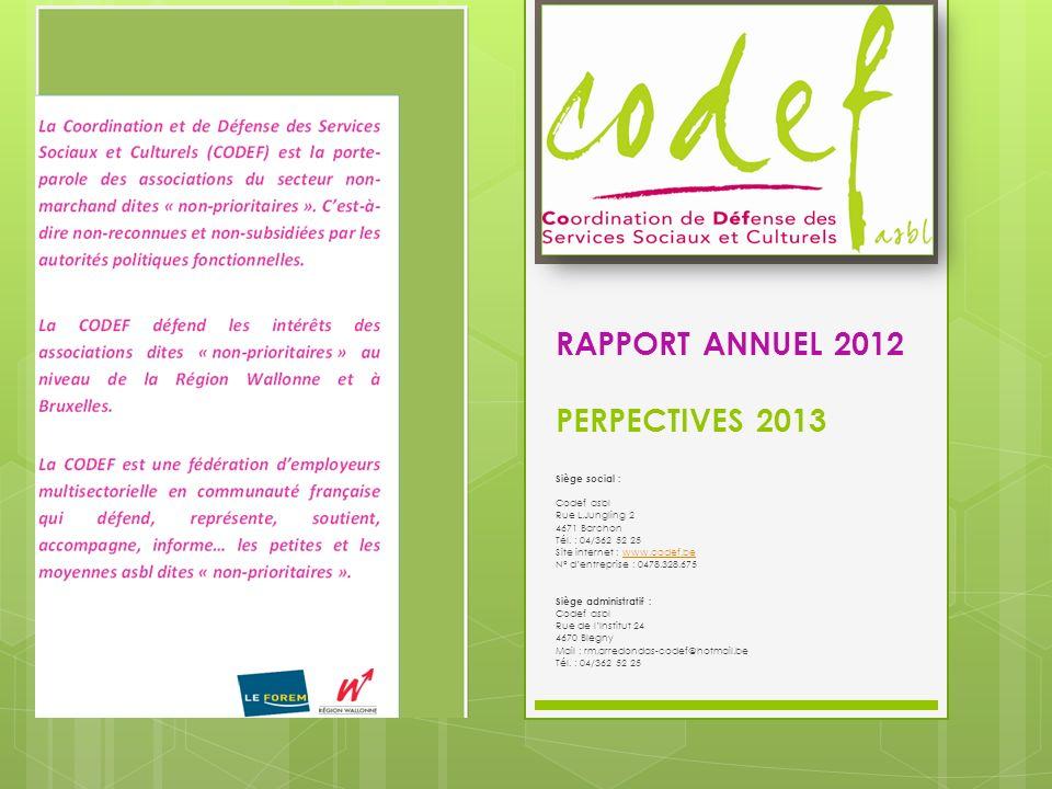RAPPORT ANNUEL 2012 PERPECTIVES 2013 Siège social : Codef asbl Rue L.Jungling 2 4671 Barchon Tél. : 04/362 52 25 Site internet : www.codef.bewww.codef