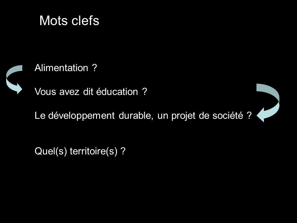 Alimentation ? Vous avez dit éducation ? Le développement durable, un projet de société ? Quel(s) territoire(s) ? Mots clefs