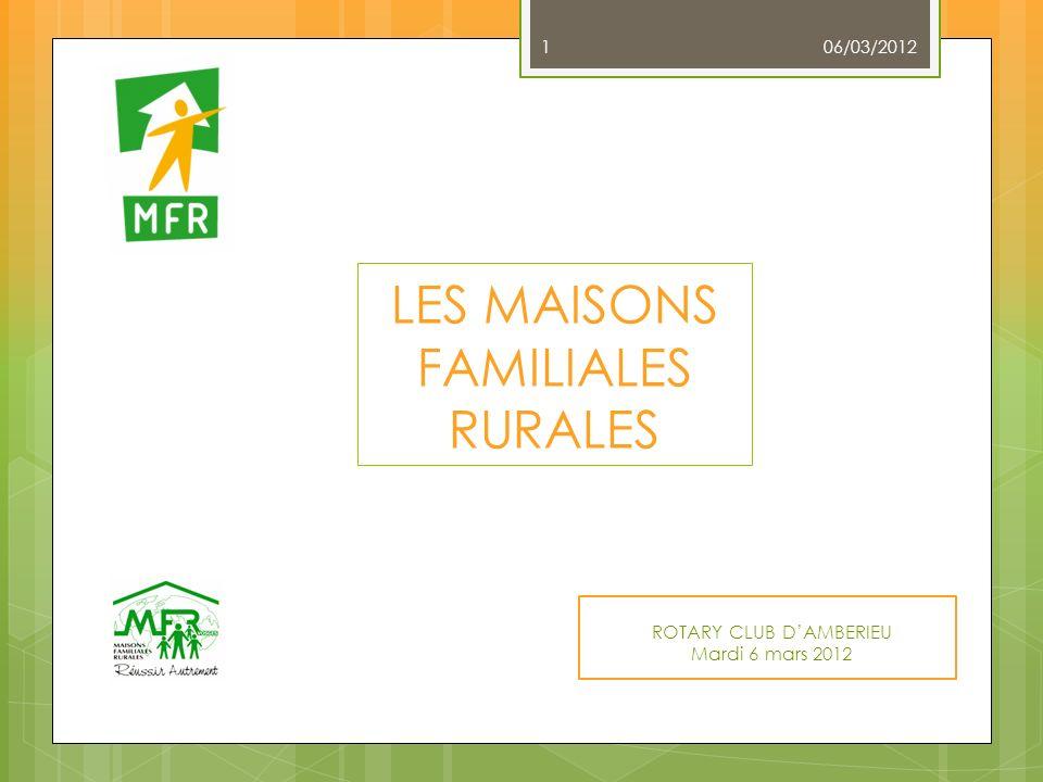 ROTARY CLUB DAMBERIEU Mardi 6 mars 2012 LES MAISONS FAMILIALES RURALES 06/03/2012 1