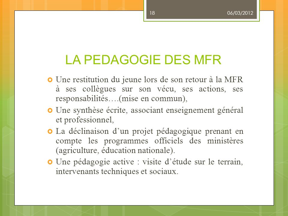 LA PEDAGOGIE DES MFR Une restitution du jeune lors de son retour à la MFR à ses collègues sur son vécu, ses actions, ses responsabilités….(mise en com