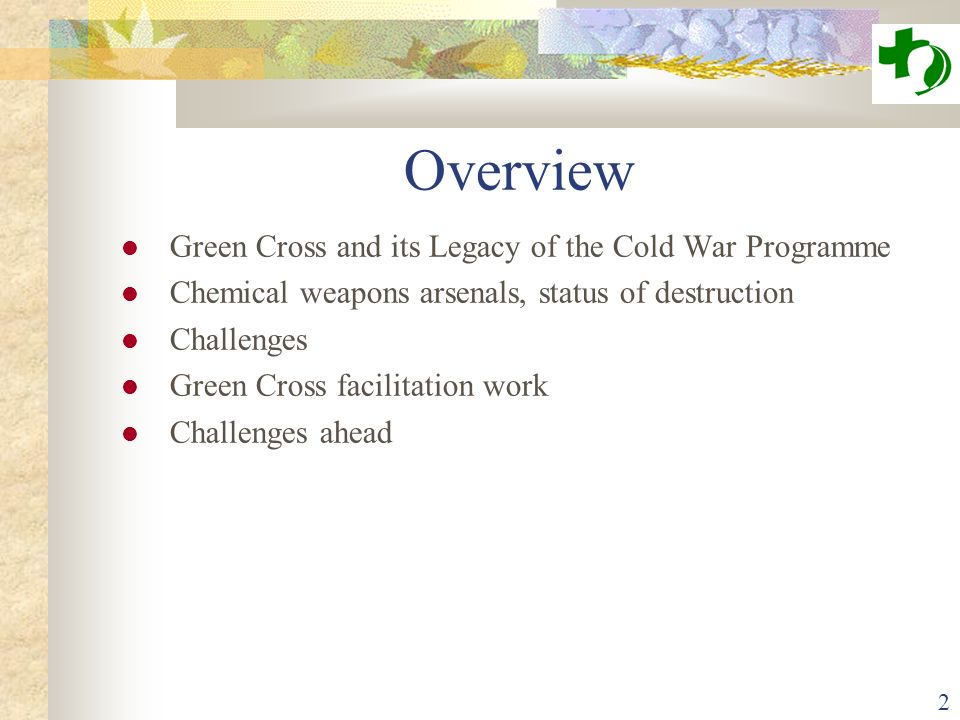 2 Overview Green Cross and its Legacy of the Cold War Programme Chemical weapons arsenals, status of destruction Challenges Green Cross facilitation work Challenges ahead