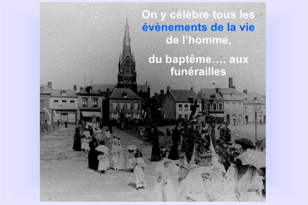 On y célèbre tous les évènements de la vie de lhomme, du baptême…. aux funérailles