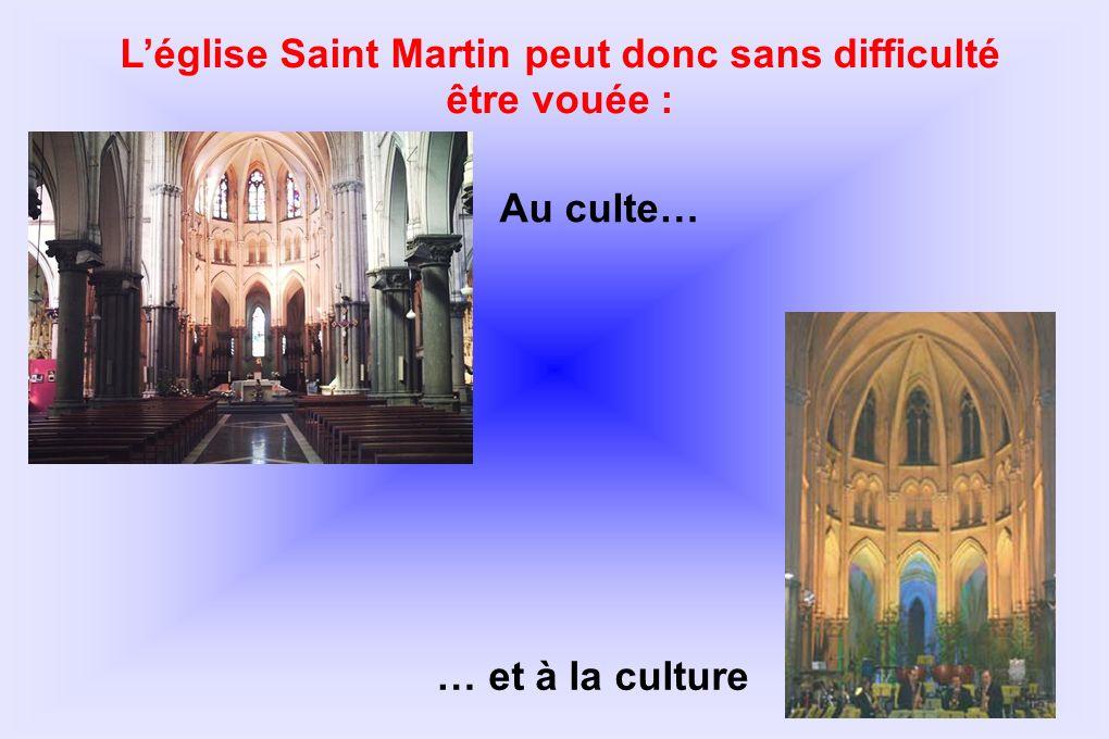 Léglise Saint Martin peut donc sans difficulté être vouée : Au culte… … et à la culture