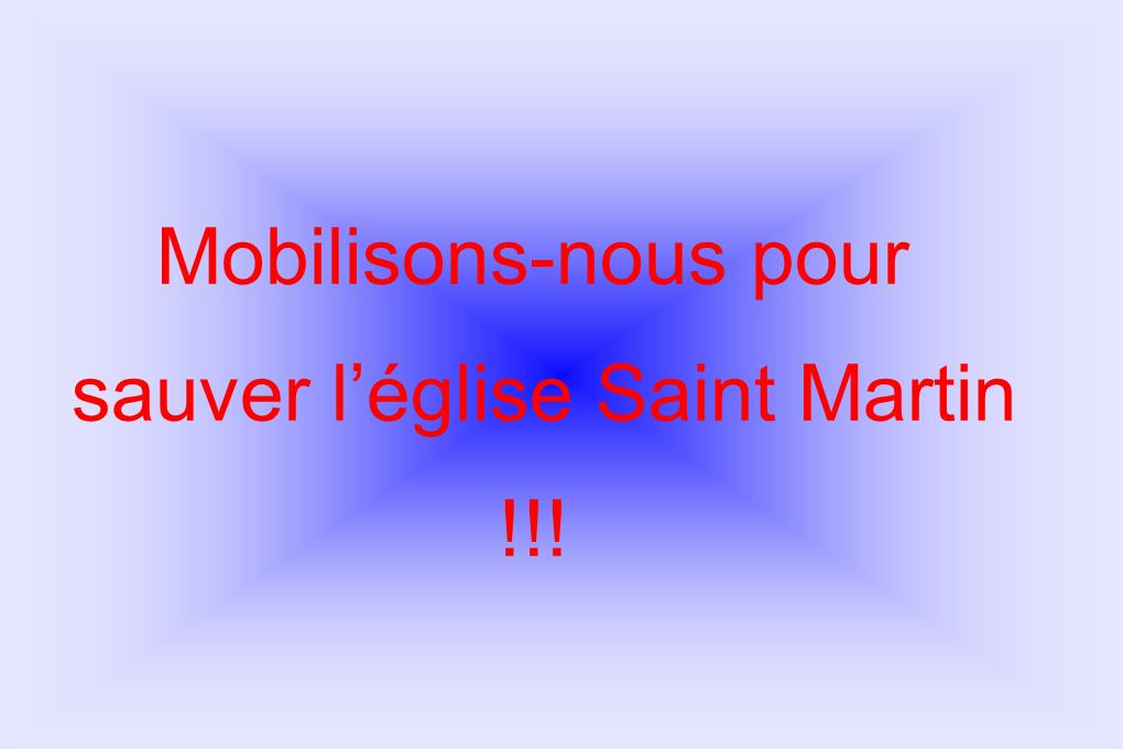 Mobilisons-nous pour sauver léglise Saint Martin !!!