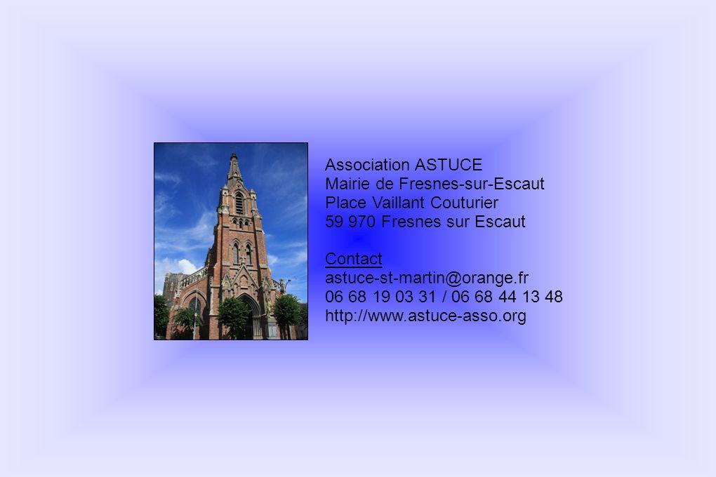 Association ASTUCE Mairie de Fresnes-sur-Escaut Place Vaillant Couturier 59 970 Fresnes sur Escaut Contact astuce-st-martin@orange.fr 06 68 19 03 31 /