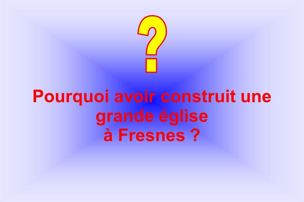 Pourquoi avoir construit une grande église à Fresnes ?