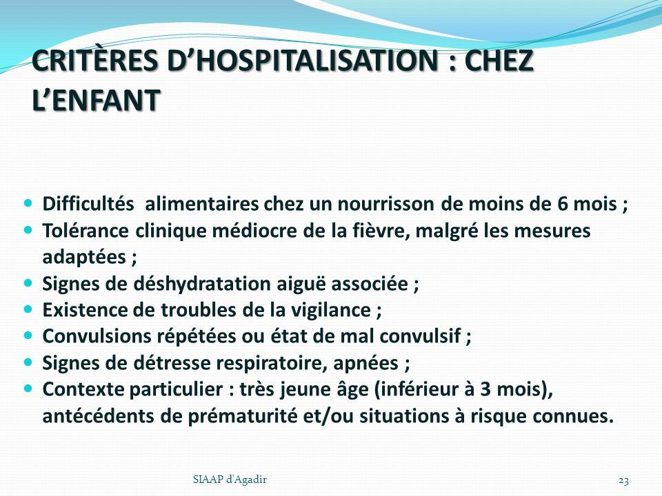 CRITÈRES DHOSPITALISATION : CHEZ LENFANT Difficultés alimentaires chez un nourrisson de moins de 6 mois ; Tolérance clinique médiocre de la fièvre, ma