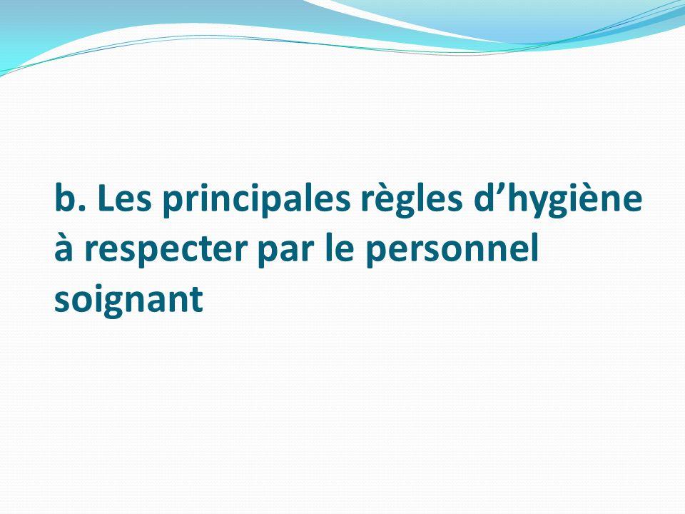b. Les principales règles dhygiène à respecter par le personnel soignant