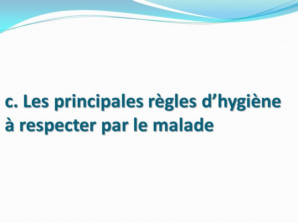 c. Les principales règles dhygiène à respecter par le malade