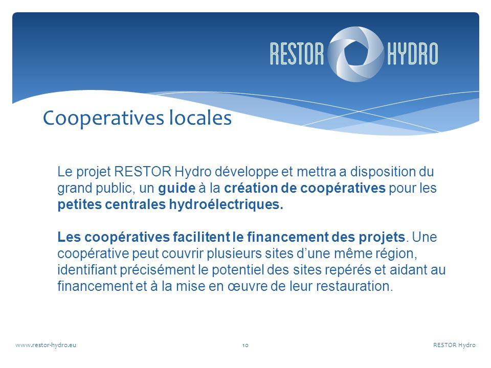 Cooperatives locales RESTOR Hydrowww.restor-hydro.eu10 Le projet RESTOR Hydro développe et mettra a disposition du grand public, un guide à la création de coopératives pour les petites centrales hydroélectriques.