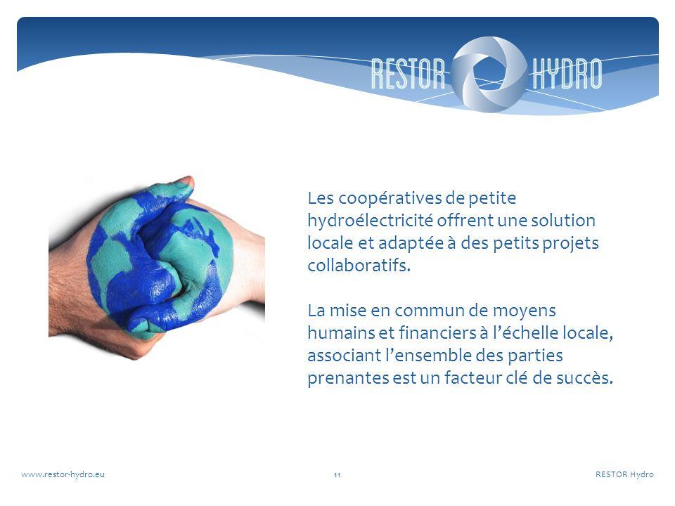 RESTOR Hydrowww.restor-hydro.eu11 Les coopératives de petite hydroélectricité offrent une solution locale et adaptée à des petits projets collaboratifs.