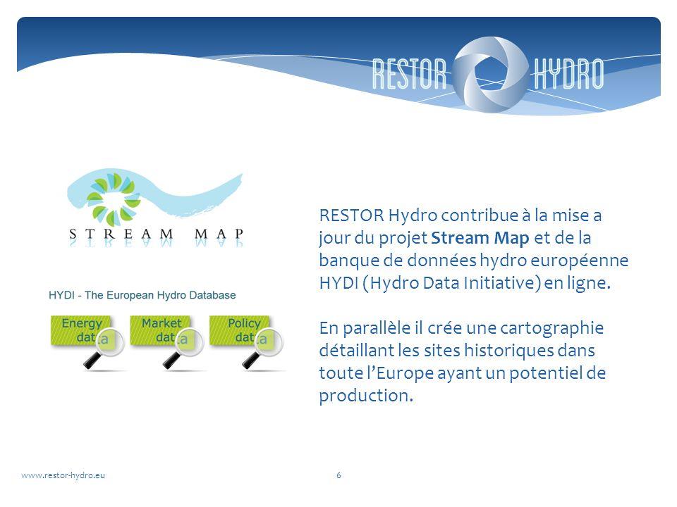 www.restor-hydro.eu6 RESTOR Hydro contribue à la mise a jour du projet Stream Map et de la banque de données hydro européenne HYDI (Hydro Data Initiative) en ligne.