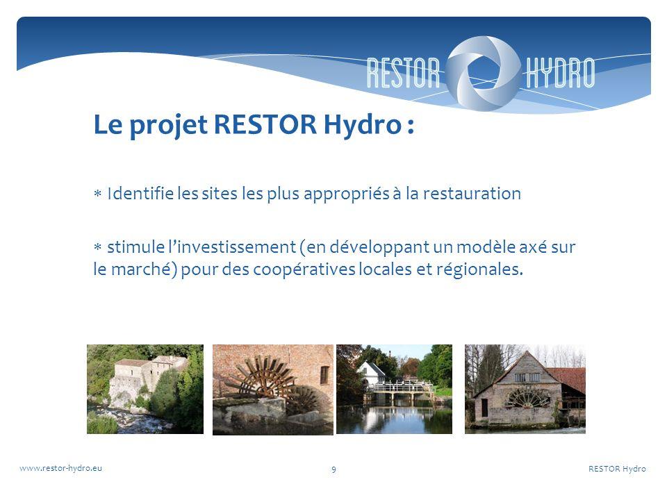 RESTOR Hydro 9 Le projet RESTOR Hydro : Identifie les sites les plus appropriés à la restauration stimule linvestissement (en développant un modèle axé sur le marché) pour des coopératives locales et régionales.