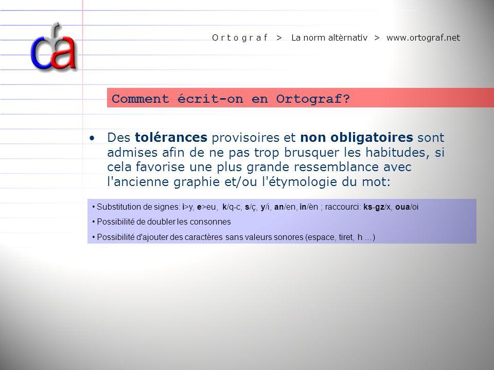 O r t o g r a f > La norm altèrnativ > www.ortograf.net Des tolérances provisoires et non obligatoires sont admises afin de ne pas trop brusquer les h