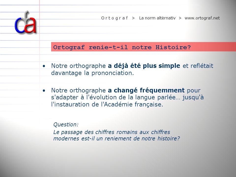 O r t o g r a f > La norm altèrnativ > www.ortograf.net Ortograf renie-t-il notre Histoire? Notre orthographe a déjà été plus simple et reflétait dava