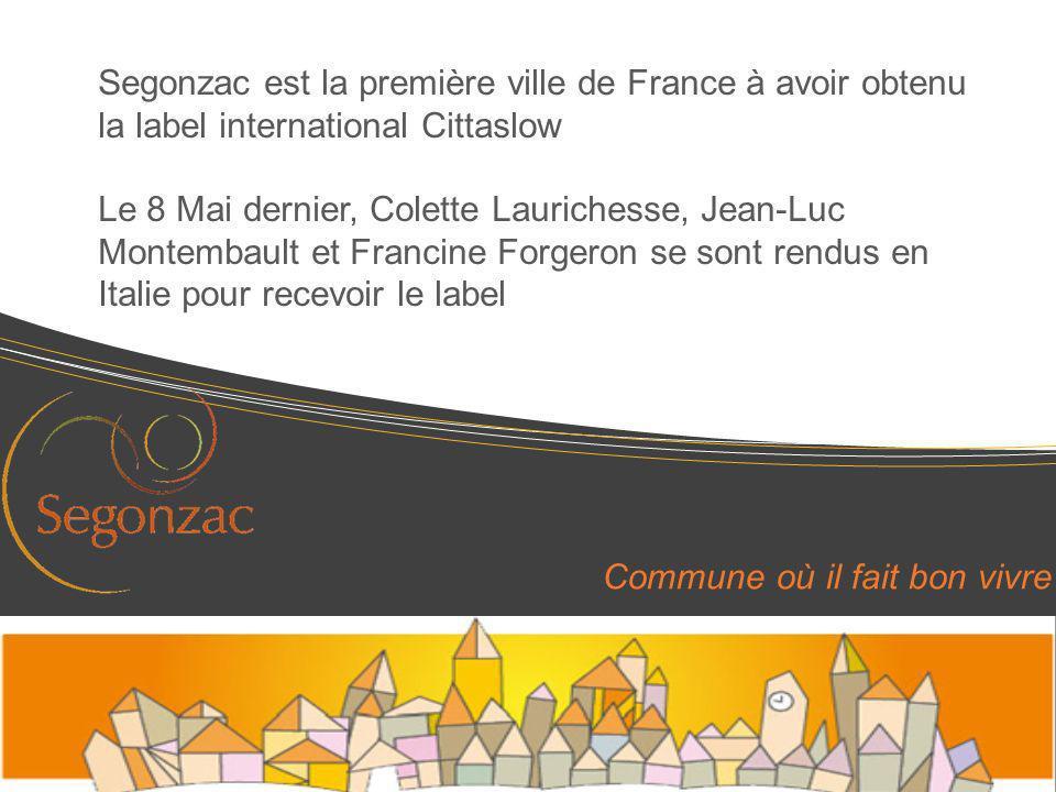 Commune où il fait bon vivre Segonzac est la première ville de France à avoir obtenu la label international Cittaslow Le 8 Mai dernier, Colette Lauric