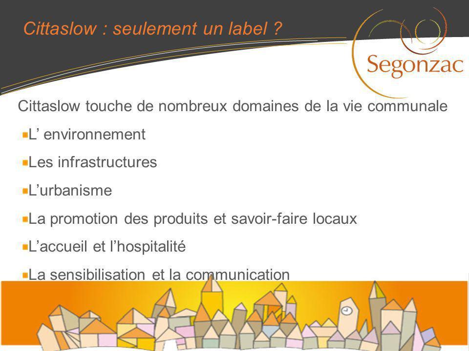 Cittaslow : seulement un label ? Cittaslow touche de nombreux domaines de la vie communale L environnement Les infrastructures Lurbanisme La promotion