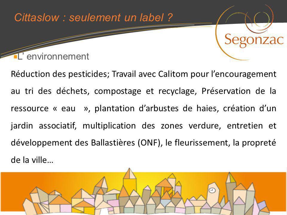 Cittaslow : seulement un label ? L environnement Réduction des pesticides; Travail avec Calitom pour lencouragement au tri des déchets, compostage et
