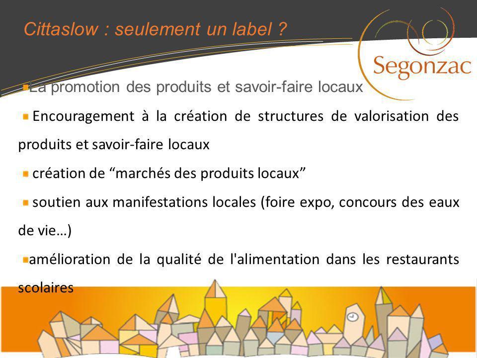 Cittaslow : seulement un label ? La promotion des produits et savoir-faire locaux Encouragement à la création de structures de valorisation des produi