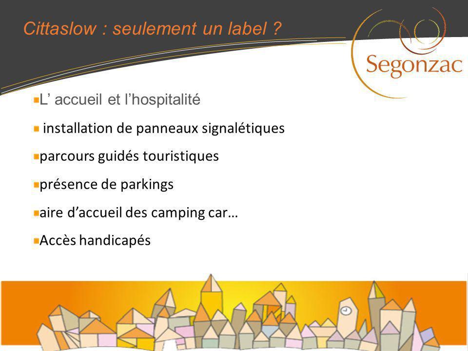 Cittaslow : seulement un label ? L accueil et lhospitalité installation de panneaux signalétiques parcours guidés touristiques présence de parkings ai