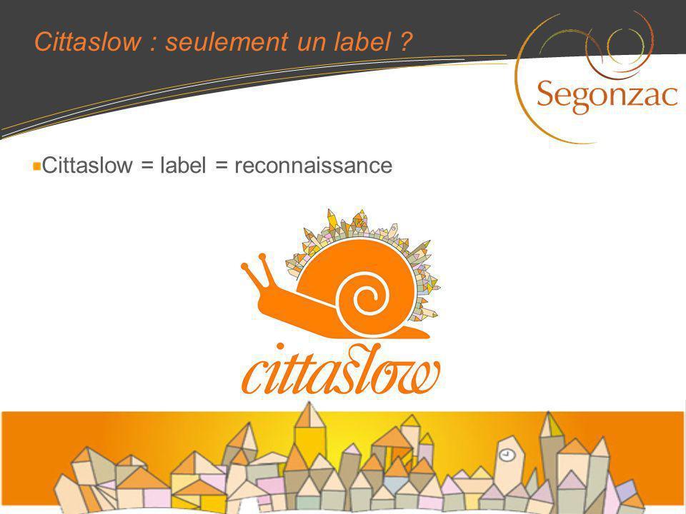 Cittaslow : seulement un label ? Cittaslow = label = reconnaissance