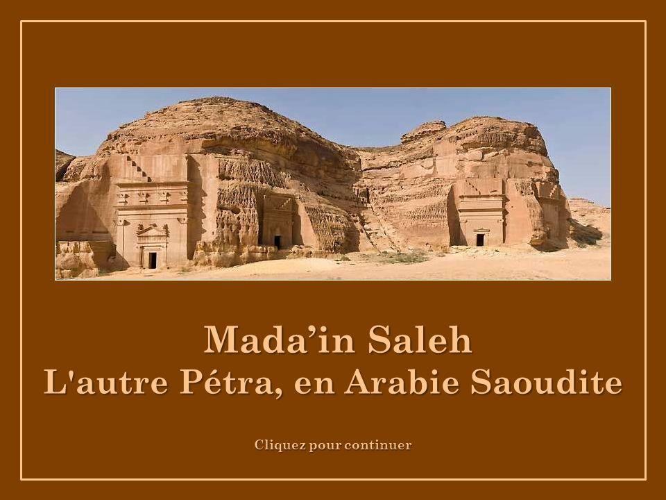 Cliquez pour continuer Madain Saleh Madain Saleh L autre Pétra, en Arabie Saoudite