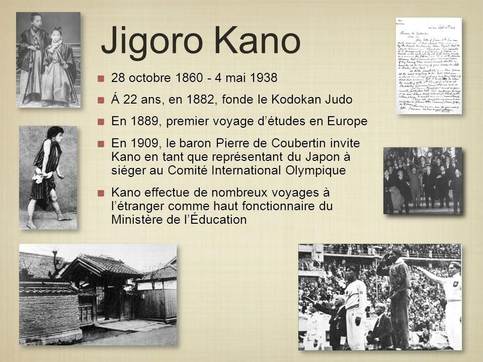 28 octobre 1860 - 4 mai 1938 Á 22 ans, en 1882, fonde le Kodokan Judo En 1889, premier voyage détudes en Europe En 1909, le baron Pierre de Coubertin