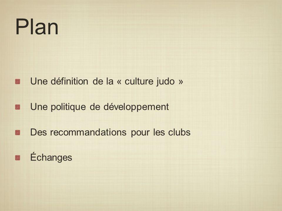 Plan Une définition de la « culture judo » Une politique de développement Des recommandations pour les clubs Échanges
