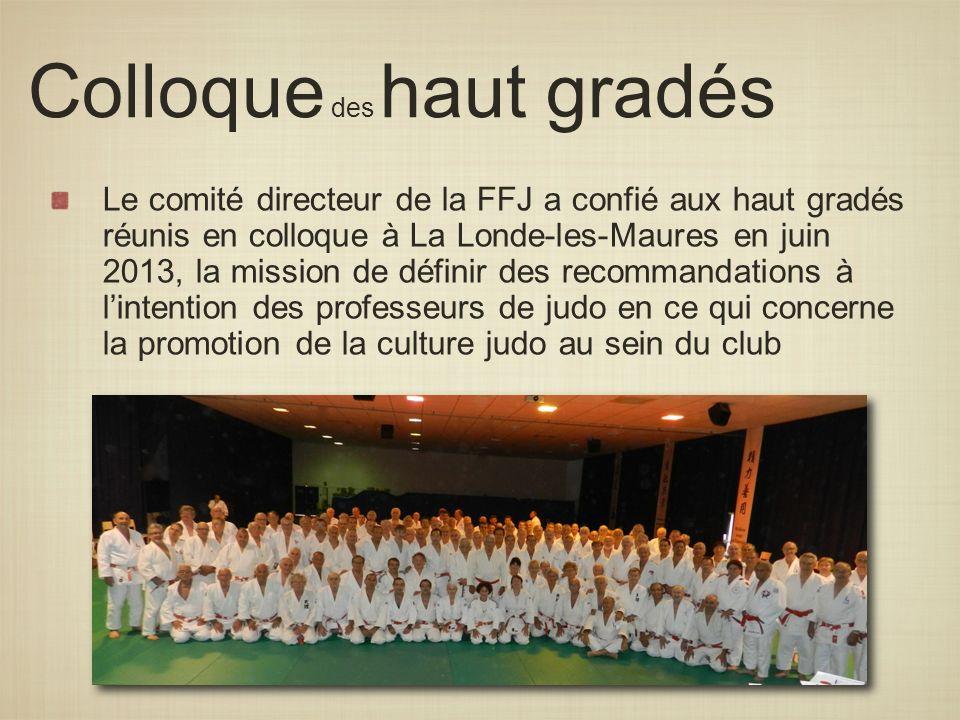 Colloque des haut gradés Le comité directeur de la FFJ a confié aux haut gradés réunis en colloque à La Londe-les-Maures en juin 2013, la mission de d