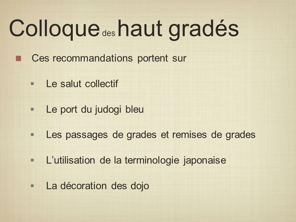 Colloque des haut gradés Ces recommandations portent sur Le salut collectif Le port du judogi bleu Les passages de grades et remises de grades Lutilis