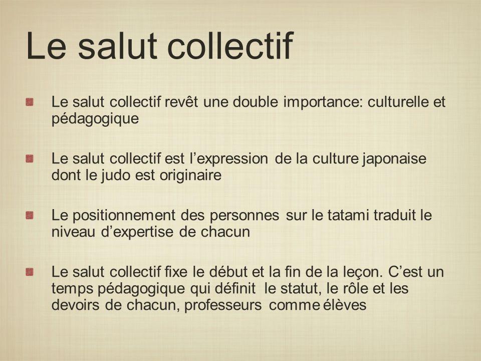 Le salut collectif Le salut collectif revêt une double importance: culturelle et pédagogique Le salut collectif est lexpression de la culture japonais